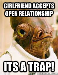 girlfriend accepts open relationship its a trap! - girlfriend accepts open relationship its a trap!  Its a trap