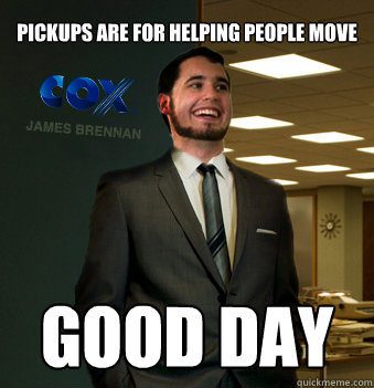 pickups are for helping people move good day