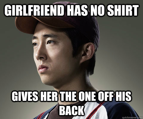 Girlfriend has no shirt Gives her the one off his back - Girlfriend has no shirt Gives her the one off his back  Good Guy Glenn