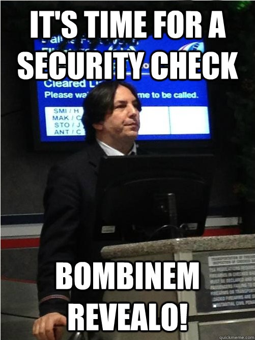 It's time for a security check Bombinem revealo! - It's time for a security check Bombinem revealo!  Air Snape