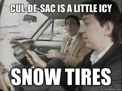 cul-de-sac is a little icy snow tires