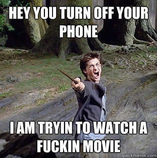 Hey you turn off your phone I am tryin to watch a fuckin movie - Hey you turn off your phone I am tryin to watch a fuckin movie  Pissed off Harry