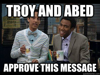 Troy and Abed Approve this message