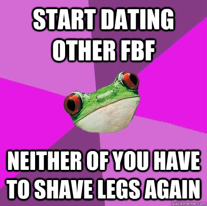Start dating other fbf neither of you have to shave legs again - Start dating other fbf neither of you have to shave legs again  Foul Bachelorette Frog
