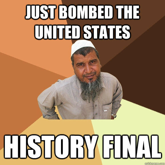 Just bombed the United States History final - Just bombed the United States History final  Ordinary Muslim Man
