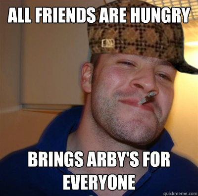 All friends are hungry Brings arby's for everyone