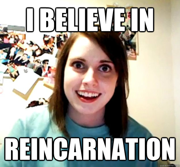 i believe in reincarnation - i believe in reincarnation  Misc