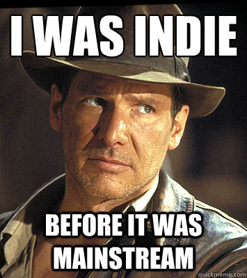 i was indie before it was mainstream - i was indie before it was mainstream  Misc