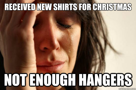 Received new shirts for Christmas Not enough hangers - Received new shirts for Christmas Not enough hangers  First World Problems