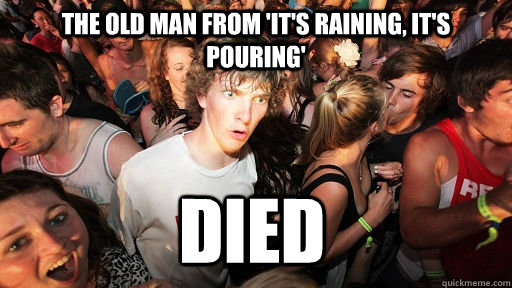 The old man from 'It's Raining, It's pouring' died - The old man from 'It's Raining, It's pouring' died  Sudden Clarity Clarence