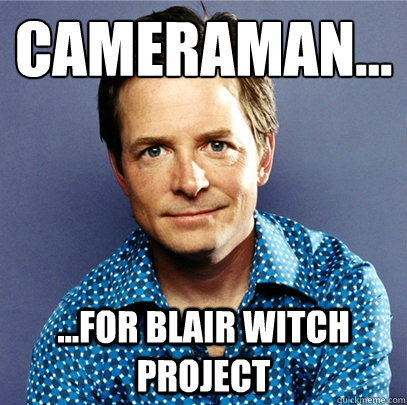21c2c23de5d2d3493bfaad4f7eca63e2e5ad18053244f57a734808b144154275 cameraman for blair witch project awesome michael j fox