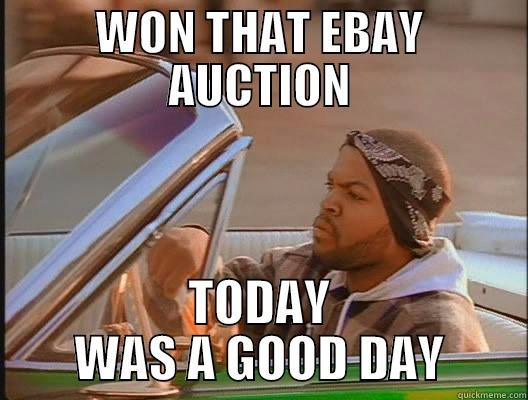 WON THAT EBAY AUCTION TODAY WAS A GOOD DAY today was a good day