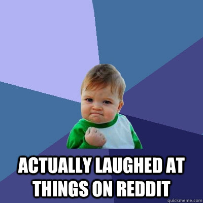 actually laughed at things on reddit -  actually laughed at things on reddit  Success Kid