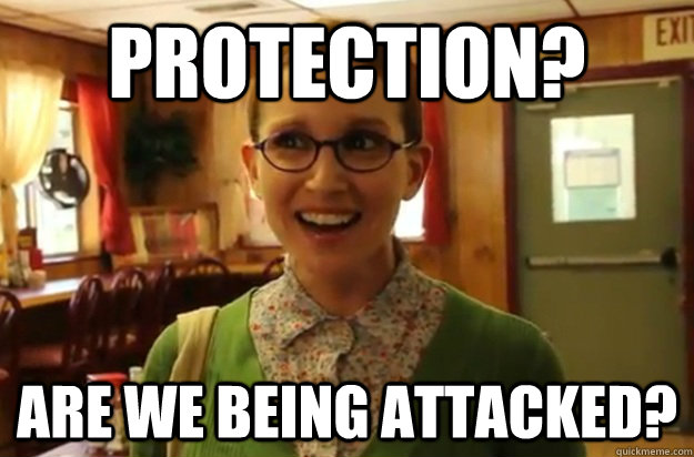Protection? Are we being attacked? - Protection? Are we being attacked?  Sexually Oblivious Female