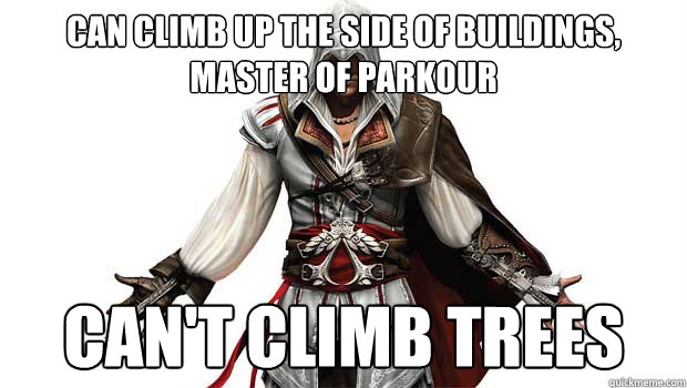 can climb up the side of buildings, master of parkour Can't climb trees