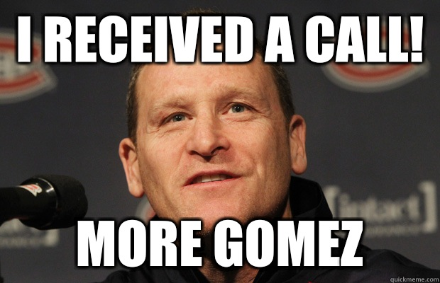 I received a call! More Gomez - I received a call! More Gomez  Dumbass Randy Cunneyworth