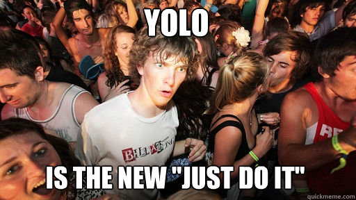 YOLO is the new