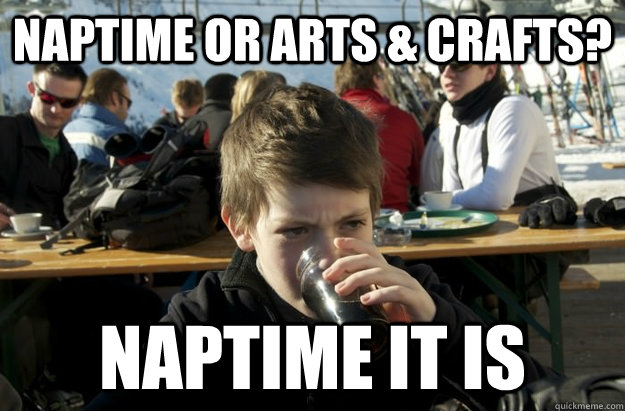 Naptime or arts & crafts? naptime it is