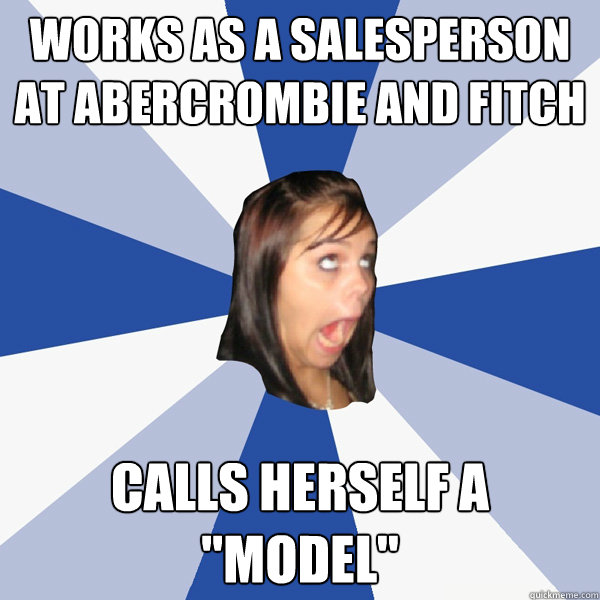 21e7c27f1ff80b152a0f61c6405ddb6be04e56af0cde312a0de3332359166f08 works as a salesperson at abercrombie and fitch calls herself a,Abercrombie Memes