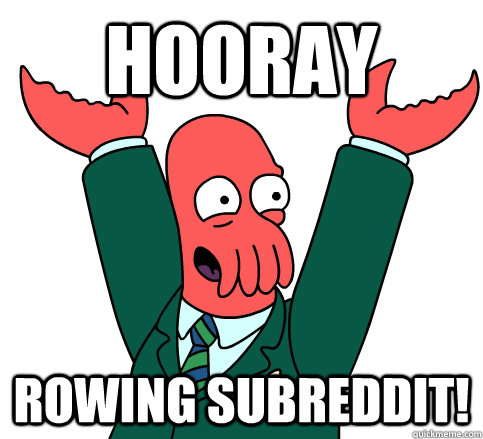 Hooray rowing subreddit!