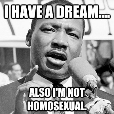 I have a Dream.... Also I'm not homosexual. - I have a Dream.... Also I'm not homosexual.  Misc