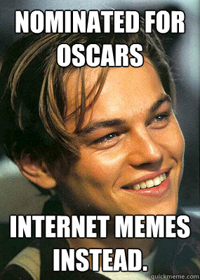 Nominated for Oscars Internet Memes instead.  Bad Luck Leonardo Dicaprio