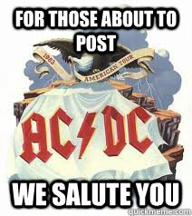 For those about to post we salute you - For those about to post we salute you  ACDC murica