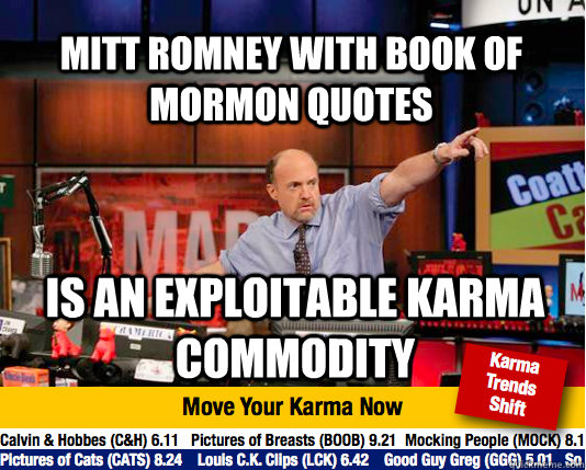 Mitt Romney with Book of Mormon quotes is an exploitable karma commodity - Mitt Romney with Book of Mormon quotes is an exploitable karma commodity  Mad Karma with Jim Cramer