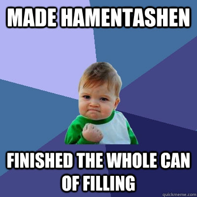 Made hamentashen finished the whole can of filling - Made hamentashen finished the whole can of filling  Success Kid