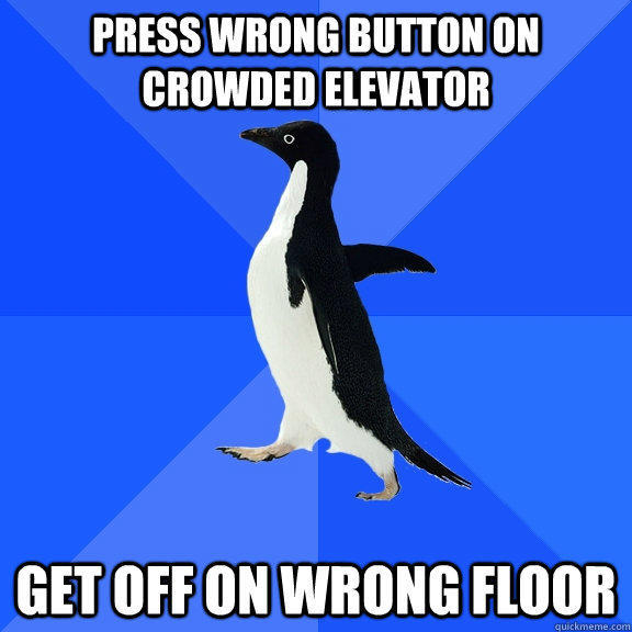 Press wrong button on crowded elevator get off on wrong floor - Press wrong button on crowded elevator get off on wrong floor  Socially Awkward Penguin