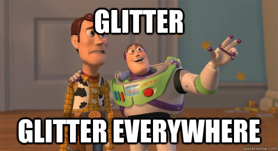 glitter glitter everywhere - glitter glitter everywhere  Toy Story Everywhere