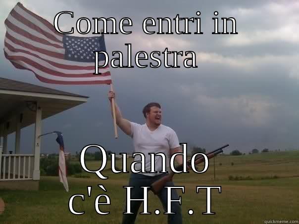 COME ENTRI IN PALESTRA QUANDO C'È H.F.T Overly Patriotic American