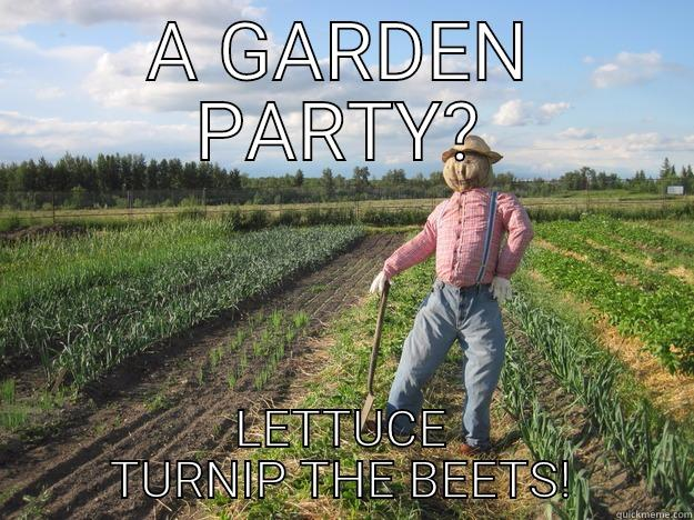 A GARDEN PARTY? LETTUCE TURNIP THE BEETS! Scarecrow