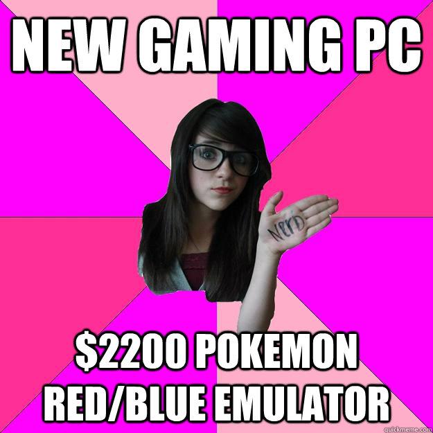 New gaming PC $2200 Pokemon red/blue emulator  Idiot Nerd Girl