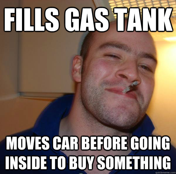 Fills gas tank Moves car before going inside to buy something - Fills gas tank Moves car before going inside to buy something  Misc