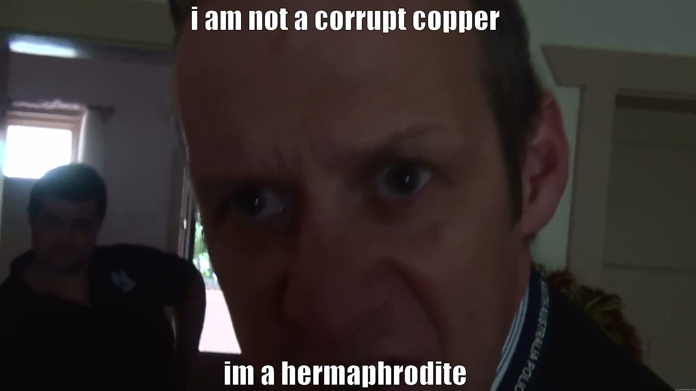 monks the goose - I AM NOT A CORRUPT COPPER IM A HERMAPHRODITE Misc