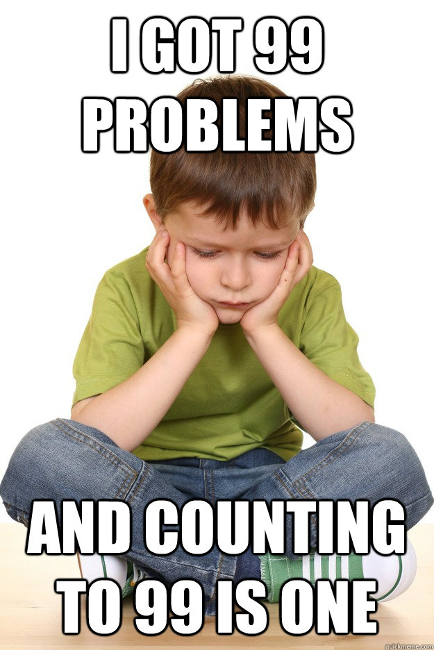 i got 99 problems and counting to 99 is one - i got 99 problems and counting to 99 is one  First grade problems