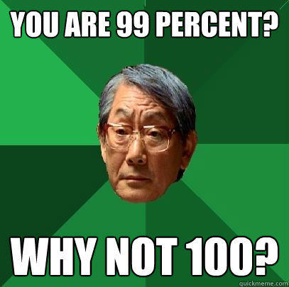 You are 99 percent? Why not 100? - You are 99 percent? Why not 100?  High Expectations Asian Father