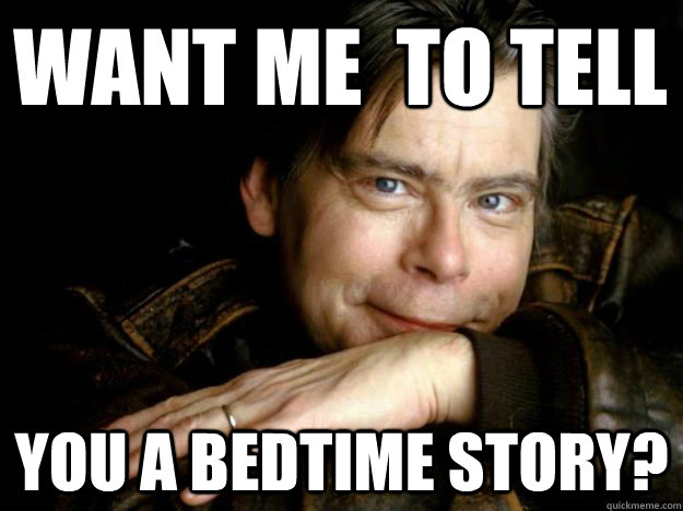 Want me  to tell You A bedtime story? - Want me  to tell You A bedtime story?  Stephen King