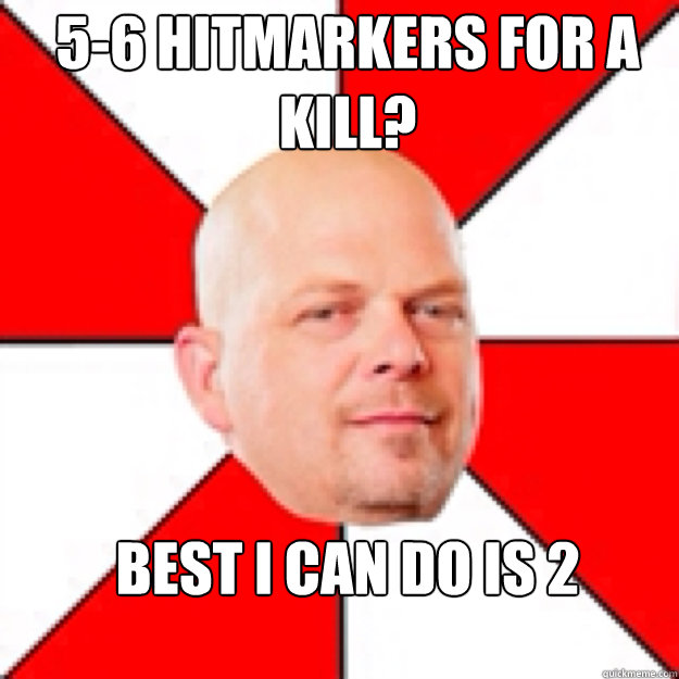 5-6 hitmarkers for a kill? best i can do is 2 - 5-6 hitmarkers for a kill? best i can do is 2  Misc