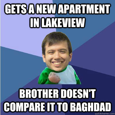 gets a new apartment in lakeview Brother doesn't compare it to baghdad - gets a new apartment in lakeview Brother doesn't compare it to baghdad  Successful Hipster Analyst