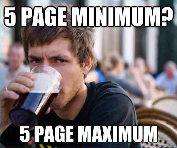5 page minimum? 5 page maximum - 5 page minimum? 5 page maximum  Lazy College Senior