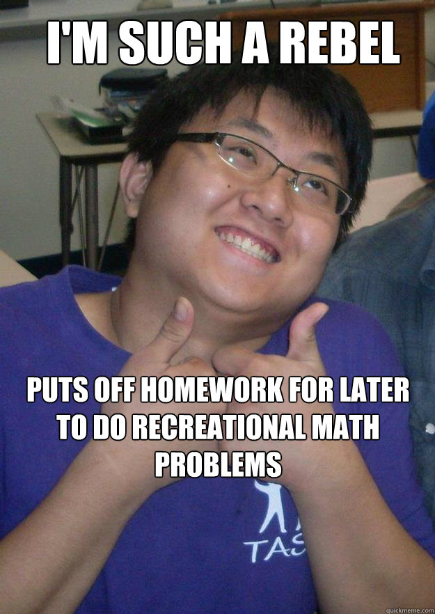 I'm such a rebel Puts off homework for later to do recreational math problems