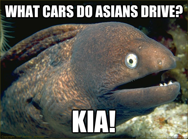 What Cars Do Asians Drive Kia Bad Joke Eel Quickmeme