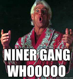 Niner gang WHOOOOO  Ric Flair WOOOO