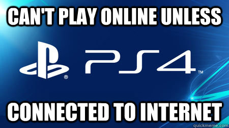 CAN'T PLAY ONLINE UNLESS CONNECTED TO INTERNET - CAN'T PLAY ONLINE UNLESS CONNECTED TO INTERNET  playstation problems