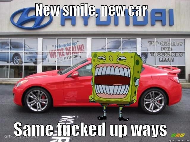 NEW SMILE, NEW CAR                  SAME FUCKED UP WAYS       Misc
