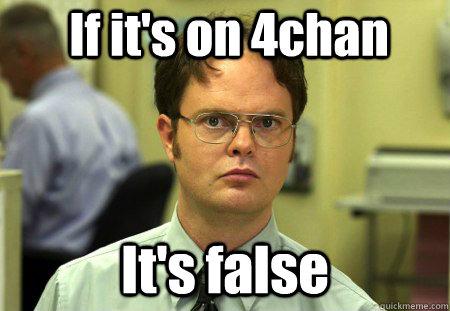 If it's on 4chan It's false