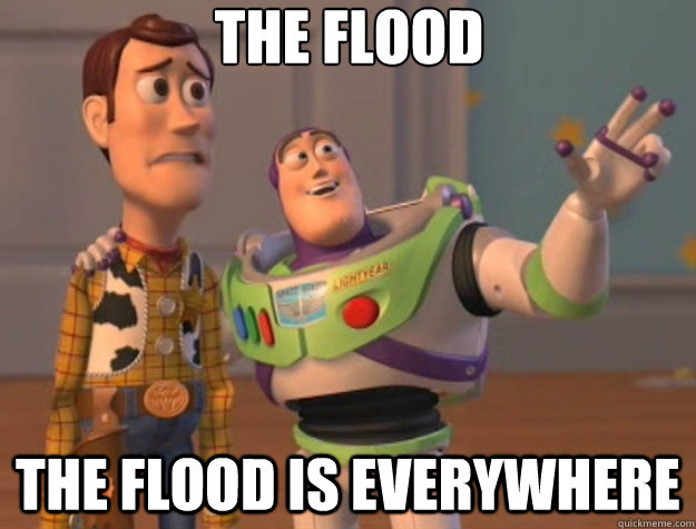 The Flood The Flood is everywhere - The Flood The Flood is everywhere  Toy Story