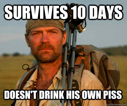 Survives 10 days Doesn't drink his own piss